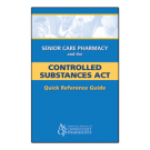 The Senior Care Pharmacy Quick Reference Guide to the Controlled Substances Act - 5/pack
