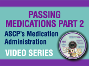 Passing Medications Part 2: ASCP's Medication Administration Video Series