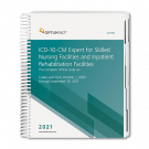 2021 ICD-10-CM Expert for Skilled Nursing Facilities and Inpatient Rehabilitation Facilities with 2021 Guidelines